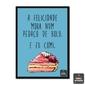 Quadro Frase | A felicidade mora num pedaço de bolo e eu comi