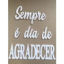 Frase: Sempre é dia de AGRADECER - acrílico