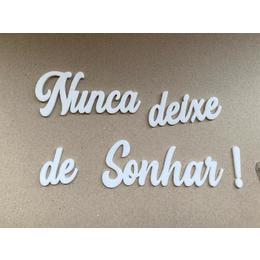 Frase: Nunca deixe de Sonhar! - acrílico