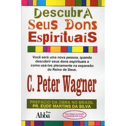 Descubra Seus Dons Espirituais - C.Peter Wagner