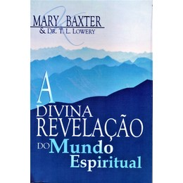 A Divina Revelação do Mundo Espiritual - Mary Baxter & T. L. Lowery
