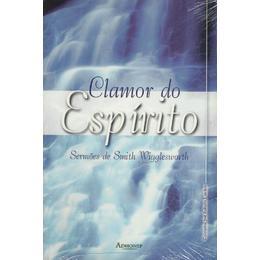 CLAMOR DO ESPÍRITO - Sermões de Smith Winglesworth *SEMINOVO