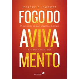 FOGO DO AVIVAMENTO - Wesley L. Duewel