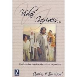 Vidas Incríveis Vol.1 - Histórias fascinantes sobre vidas esquecidas