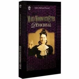 Maria Woodworth Etter - Devocional {Clássicos do Movimento Pentecostal}
