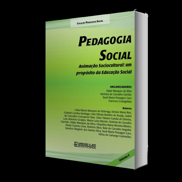 Pedagogia Social – Vol. V – Animação Sociocultural: um propósito da educação social