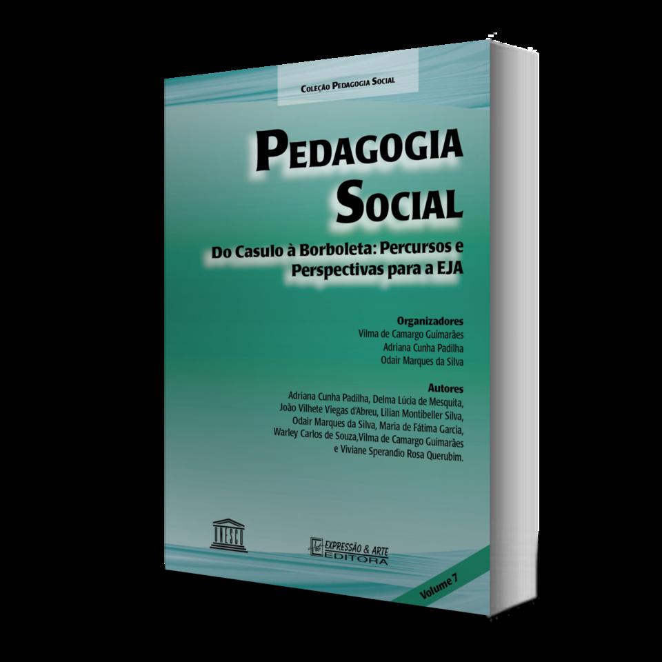 Pedagogia Social Vol. VII - Do Casulo à Borboleta: Percursos e Perspectivas para a EJA
