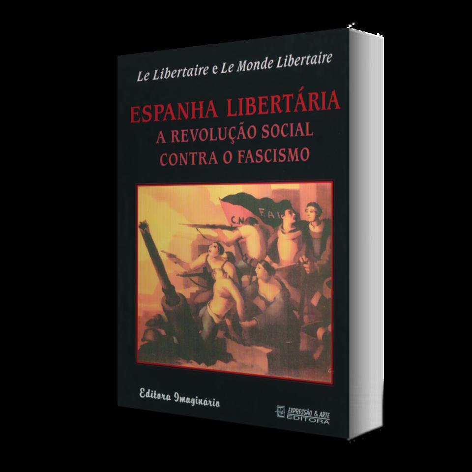 Espanha Libertária - A Revolução Social Contra o Fascismo