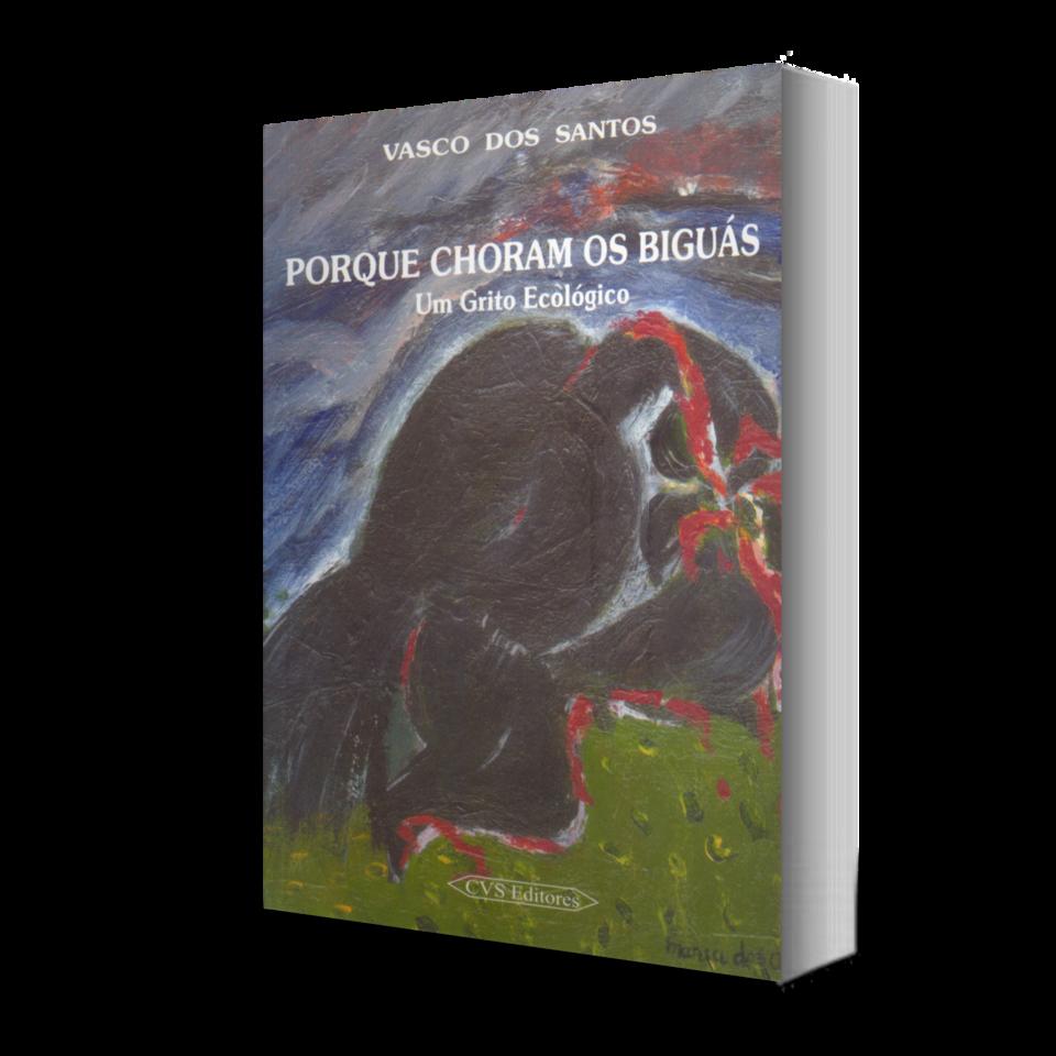 PORQUE CHORAM OS BIGUÁS - UM GRITO ECOLÓGICO