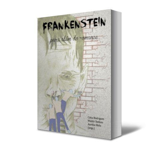 Frankenstein - para além do romance